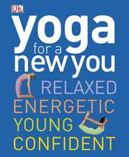 DK Yoga for a New You