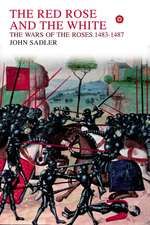 The Red Rose and the White:  The Wars of the Roses, 1453-1487