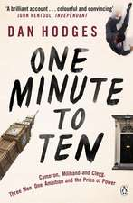 One Minute To Ten: Cameron, Miliband and Clegg. Three Men, One Ambition and the Price of Power
