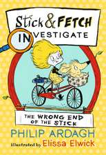 Ardagh, P: Wrong End of the Stick: Stick and Fetch Investiga