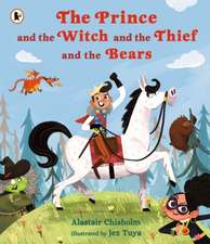 Chisholm, A: Prince and the Witch and the Thief and the Bear