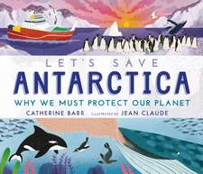 Let's Save Antarctica: Why we must protect our planet