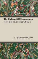 The Girlhood of Shakespeare's Heroines in a Series of Tales:  Double History of a Nation