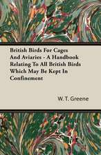 British Birds for Cages and Aviaries - A Handbook Relating to All British Birds Which May Be Kept in Confinement:  The Theory of Conditioned Reflexes
