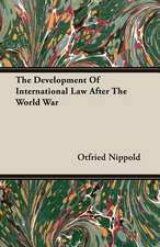 The Development of International Law After the World War:  One Hundred Years 1834-1934