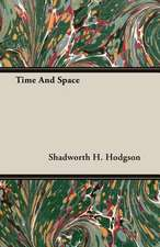 Time and Space:  Their Haunts and Habits from Personal Observation; With an Account of the Modes of Capturing and Taming