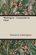 Washington - Commander in Chief:  His Life and Work