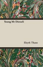 Young MR Disraeli:  The Caricature, the Myth and the Man