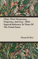 Clays, Their Occurrence, Properties, and Uses - With Especial Reference to Those of the United States:  A Romance