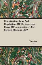Constitution, Laws and Regulations of the American Board of Commissioners for Foreign Missions 1839:  1910
