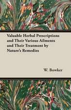 Valuable Herbal Prescriptions and Their Various Ailments and Their Treatment by Nature's Remedies