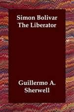 Simon Bolivar the Liberator