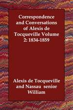 Correspondence and Conversations of Alexis de Tocqueville Volume 2:  1834-1859