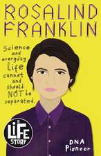 Rosalind Franklin: A Life Story