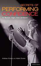 Secrets of Performing Confidence: For musicians, singers, actors and dancers