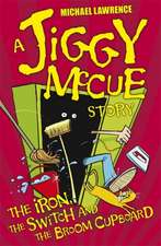 Lawrence, M: Jiggy McCue: The Iron, The Switch and The Broom