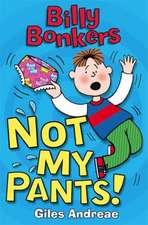 Andreae, G: Billy Bonkers: Not My Pants!