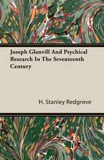 Joseph Glanvill and Psychical Research in the Seventeenth Century:  Now First Edited from the Manuscripts with Critical and Historical Notes