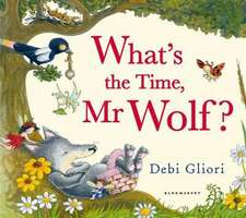 Gliori, D: What's the Time, Mr Wolf?