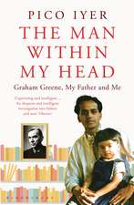The Man Within My Head: Graham Greene, My Father and Me