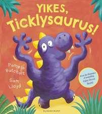 Butchart, P: Yikes, Ticklysaurus!