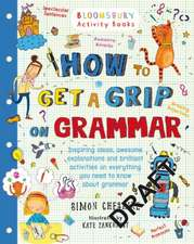 How to Get a Grip on Grammar: The only grammar book you need for home learning