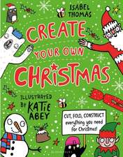 Create Your Own Christmas: Cut, fold, construct - everything you need for Christmas!