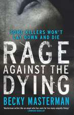Rage Against the Dying. Becky Masterman:  Sex & Excess. Bust-Ups & Binges. Life & Death on the Rock N' Roll Road