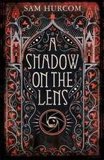 Hurcom, S: A Shadow on the Lens