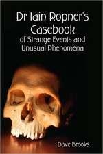 Dr Iain Ropner's Casebook of Strange Events and Unusual Phenomena