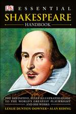 Essential Shakespeare Handbook: The Definitive, Fully Illustrated Guide to the World's Greatest Playwright and His Works