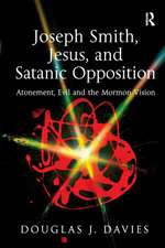 Joseph Smith, Jesus, and Satanic Opposition: Atonement, Evil and the Mormon Vision