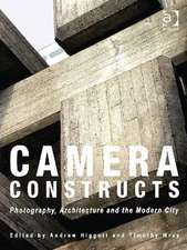Camera Constructs: Photography, Architecture and the Modern City