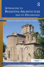 Approaches to Byzantine Architecture and Its Decoration:  Studies in Honor of Slobodan Curcic