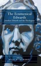 The Ecumenical Edwards:  Jonathan Edwards and the Theologians