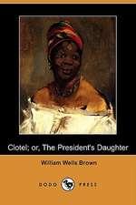 Clotel; Or, the President's Daughter (Dodo Press)