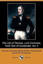 The Life of Thomas, Lord Cochrane, Tenth Earl of Dundonald, Vol. II (Dodo Press)