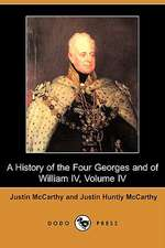 A History of the Four Georges and of William IV, Volume IV (Dodo Press)