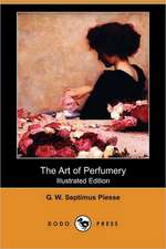 The Art of Perfumery (Illustrated Edition) (Dodo Press)