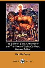 The Story of Saint Christopher and the Story of Saint Cuthbert (Illustrated Edition) (Dodo Press)