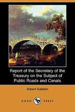 Report of the Secretary of the Treasury on the Subject of Public Roads and Canals (Dodo Press)
