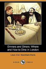 Dinners and Diners: Where and How to Dine in London (Dodo Press)