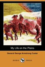 My Life on the Plains (Dodo Press)
