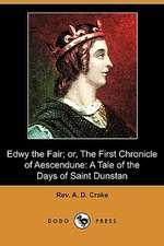 Edwy the Fair; Or, the First Chronicle of Aescendune: A Tale of the Days of Saint Dunstan (Dodo Press)