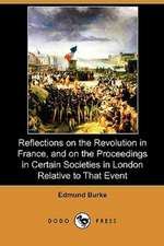 Reflections on the Revolution in France, and on the Proceedings in Certain Societies in London Relative to That Event (Dodo Press)