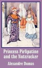 Princess Pirlipatine and the Nutcracker