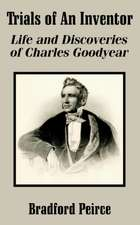 Trials of an Inventor:  Life and Discoveries of Charles Goodyear