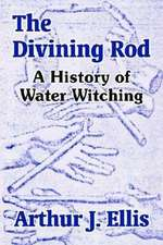 The Divining Rod:  A History of Water Witching
