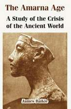 The Amarna Age:  A Study of the Crisis of the Ancient World