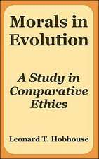 Morals in Evolution:  A Study in Comparative Ethics